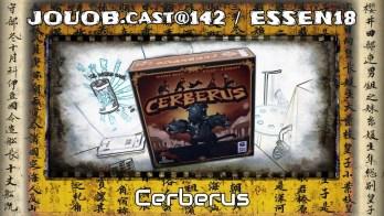 JOUOB.cast@142 / ESSEN18 : Cerberus