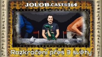 JOUOB.cast@164 : Rozkročení přes 3 světy