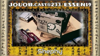 JOUOB.cast@233 / ESSEN19 : Shephy