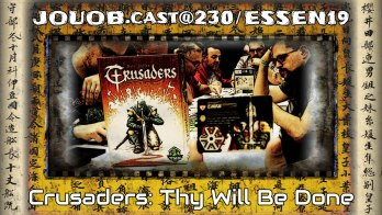 JOUOB.cast@230 / ESSEN19 : Crusaders – Thy Will Be Done