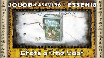 JOUOB.cast@136 / ESSEN18 : Ghosts of the Moor