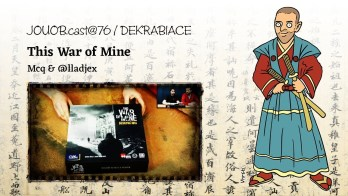 JOUOB.cast@76 / DEKRABIZACE : This War of Mine – Desková hra