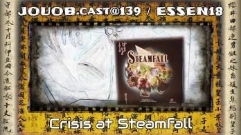 JOUOB.cast@139 / ESSEN18 : Crisis at Steamfall