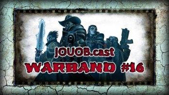 JOUOB.cast – Warband #16