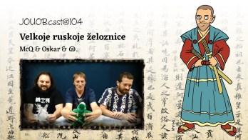 JOUOBcast 104 : Velkoje ruskoje želoznice