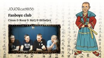 JOUOB.cast@86 : Fanboyz club