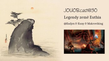 JOUOB.cast@30 / GAMEPLAY : Legendy země Euthie