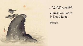 JOUOB.cast@5 : Vikings on Board & Blood Rage