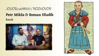 JOUOB.cast@67 / ROZHOVOR : Petr Mikša & Roman Hladík – Karak