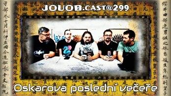 JOUOB.cast@299 : Oskarova poslední večeře