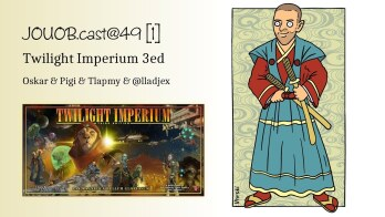 JOUOB.cast@49 / GAMEPLAY : Twilight Imperium 3rd a jeho dimenze (WARNING: 18+) 1. část