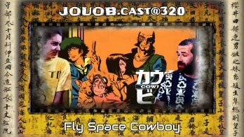 JOUOB.cast@320 : Fly Space Cowboy
