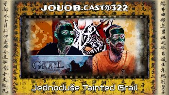 JOUOB.cast@322 : Jednoduše Tainted Grail