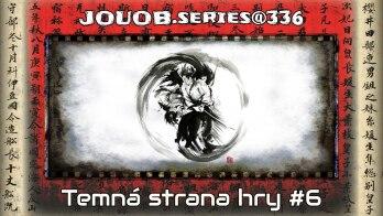 JOUOB.series@336 / Temná strana hry #6