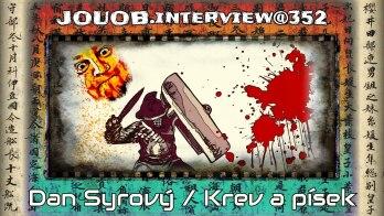JOUOB.interview@352 : Dan Syrový / Písek a krev