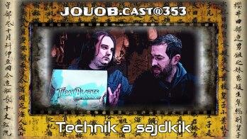 JOUOB.cast@353 : Technik a sajdkik