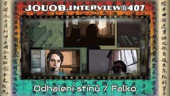 JOUOB.interview@407 : Odhalení stínů / Falko