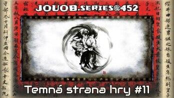 JOUOB.series@452 / Temná strana hry #11